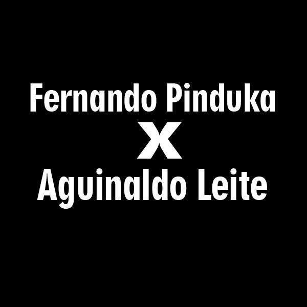 Fernando Pinduka x Aguinaldo Leite